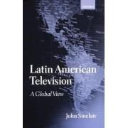 Latin American Television by John Sinclair Sir