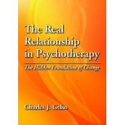 The Real Relationship in Psychotherapy by Charles J. Gelso