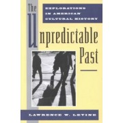 The Unpredictable Past by Lawrence W. Levine