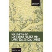 State Capitalism, Contentious Politics And Large-scale Social Change by Vincent Kelly Pollard