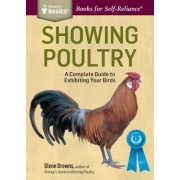 Showing Poultry: A Complete Guide to Exhibiting Your Birds. a Storey Basics(r) Title