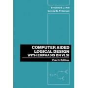 Computer Aided Logical Design with Emphasis on VLSI by Frederick J. Hill