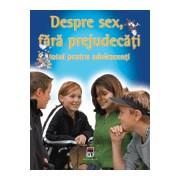 DESPRE SEX FARA PREJUDECATI - TOTUL PENTRU ADOLESCENTI