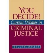 You Decide! Current Debates in Criminal Justice by Bruce N. Waller