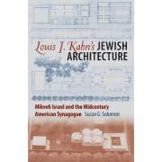 Louis I. Kahn's Jewish Architecture by Susan G. Solomon