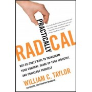 Practically Radical by William C Taylor