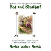 How to Start and Operate Your Own Bed-And-Breakfast by Martha Watson Murphy