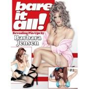 Bare It All!: Revealing Pin-Ups by Barbara Jensen