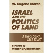Israel and the Politics of Land by W. Eugene March