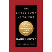 The Little Book of Talent: 52 Tips for Improving Your Skills, Hardcover