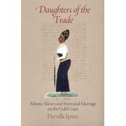 Daughters of the Trade: Atlantic Slavers and Interracial Marriage on the Gold Coast