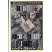 The Forbidden Best-Sellers of Pre-Revolutionary France by Robert Darnton