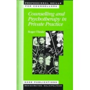 Counselling and Psychotherapy in Private Practice by Roger Thistle