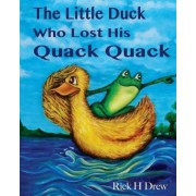 The Little Duck Who Lost His Quack Quack by MR Rick H Drew