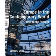 Europe in the Contemporary World: 1900 to the Present by University Bonnie G Smith