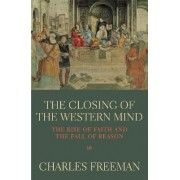 Closing of the Western Mind,The by Charles Freeman