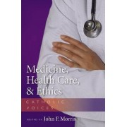 Medicine, Health Care, and Ethics by John F. Morris
