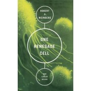 One Renegade Cell by Robert A. Weinberg