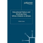 Educational Failure and Working Class White Children in Britain 2006 by Gillian Evans