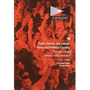 Trade Unions, the Labour Party and Political Funding by K. D. Ewing