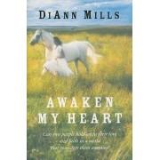 Awaken My Heart by DiAnn Mills