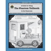 A Guide for Using the Phantom Tollbooth in the Classroom by Kathleen Bulloch