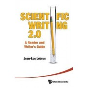 Scientific Writing 2.0: A Reader And Writer's Guide by Jean-Luc Lebrun