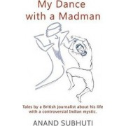 My Dance with a Madman by Anand Subhuti