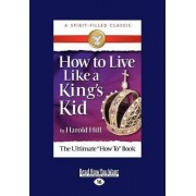 How to Live Like a King's Kid by Harold Hill