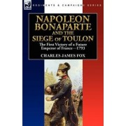 Napoleon Bonaparte and the Siege of Toulon by Charles James Fox