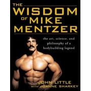 The Wisdom of Mike Mentzer by John R. Little
