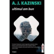 Ultimul om bun - A.J. Kazinski