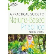 A Practical Guide to Nature-Based Practice by Niki Buchan