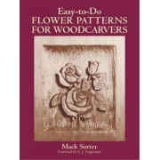 Easy-to-do Flower Patterns for Woodcarvers by Mack Sutter