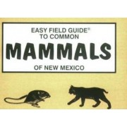 Easy Field Guide to Mammals of New Mexico by Dick & Sharon Nelson