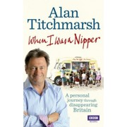 When I Was a Nipper by Alan Titchmarsh