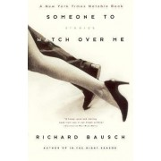 Someone to Watch Over Me by Richard Bausch