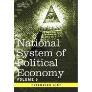 National System of Political Economy - Volume 3 by Friedrich List