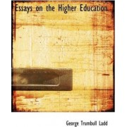 Essays on the Higher Education by George Trumbull Ladd