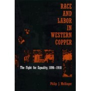 Race and Labor in Western Copper by Philip J. Mellinger