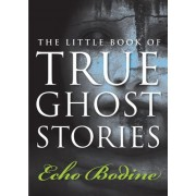Little Book of True Ghost Stories by Echo Bodine