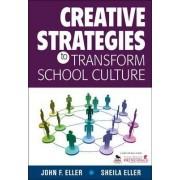 Creative Strategies to Transform School Culture by John F. Eller