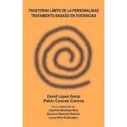 Trastorno Limite de La Personalidad, Tratamiento Basado En Evidencias by David Lopez Garza