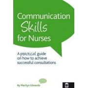 Communication Skills for Nurses: A Practical Guide on How to Achieve Successful Consultations by Marilyn Edwards