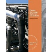 Process Technology Equipment and Systems, International Edition by Charles E. Thomas