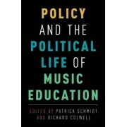 Policy and the Political Life of Music Education by Richard Colwell