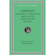Children of Heracles: Hippolytus, Andromache, Hecuba by Euripides