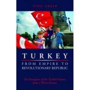 Turkey from Empire to Revolutionary Republic by Sina Aksin