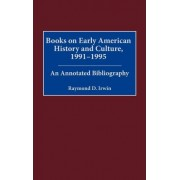 Books on Early American History and Culture, 1991-1995 by Raymond D. Irwin