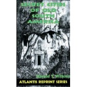 Secret Cities of Old South America by Harold T. Wilkins